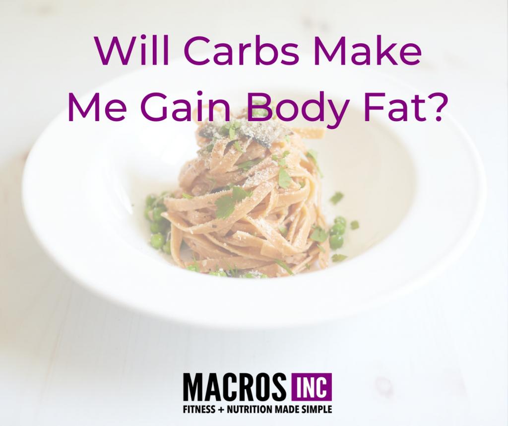 Will Carbs Make Me Gain Body Fat